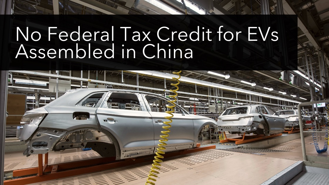 No Federal Tax Credit for EVs Assembled in China